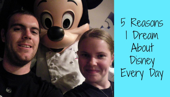 5 Reasons I Dream About Disney Every Day