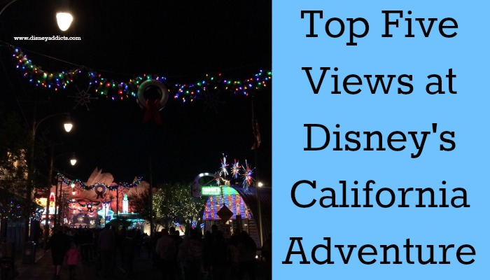 Top Five Views at Disney's California Adventure