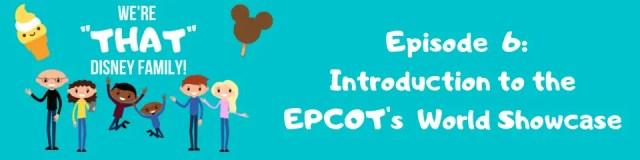 Family Fun Disney Podcast - Episode 6: Intro to EPCOT's World Showcase 1