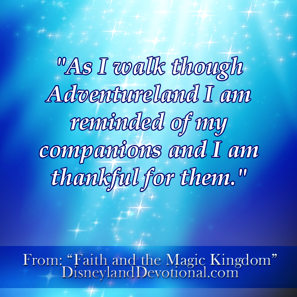 """As I walk through Adventureland I am reminded of my companions and I am thankful for them."""