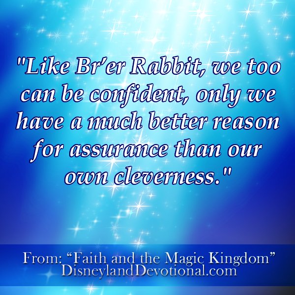 """Like Br'er Rabbit, we too can be confident, only we have a much better reason for assurance than our own cleverness"