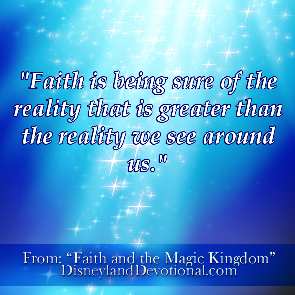 """""""Faith is being sure of the reality that is greater than the reality we see around us."""""""