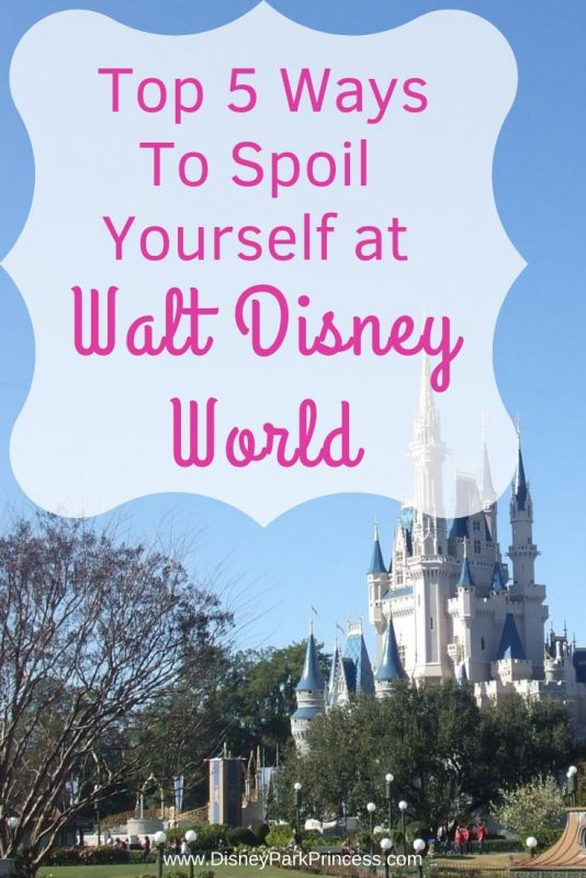 Our Top 5 Ways to Spoil Yourself at Walt Disney World #disneyworld #WDW #disney #splurge