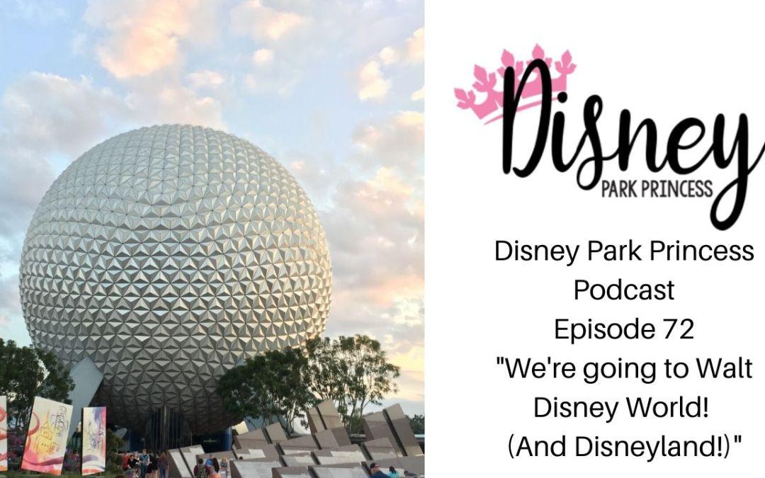 Episode 72- We're Going to Walt Disney World! (And Disneyland!)