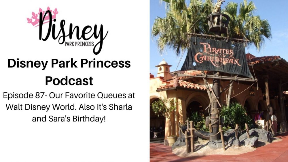 Episode 87- Our Favorite Queues at Walt Disney World. Also It's Sharla and Sara's Birthday!