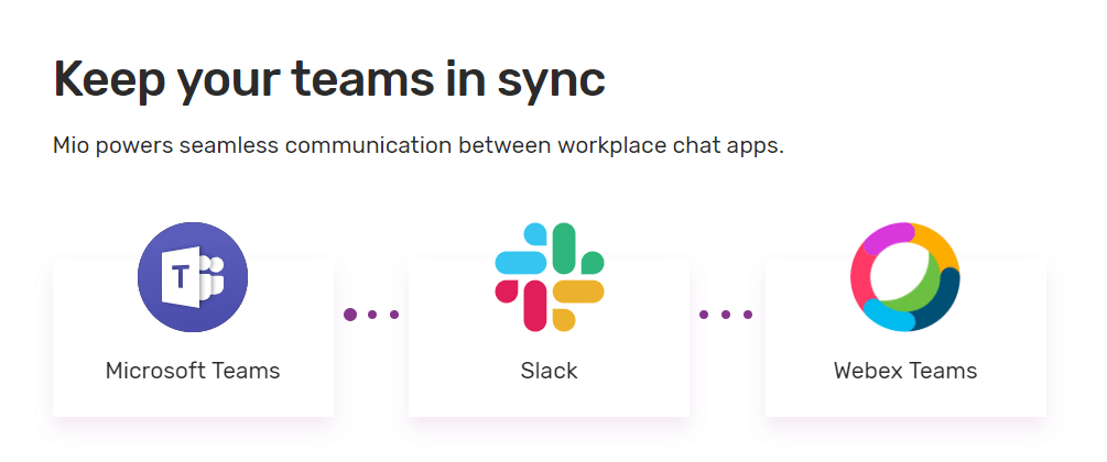 Keep your teams in sync; Mio connects Slack, Cisco Webex Teams and Microsoft Teams