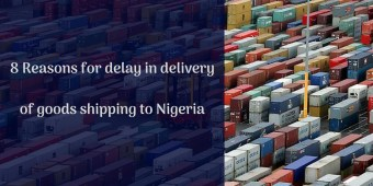 8 Reasons for delay in delivery of goods shipping to Nigeria