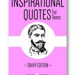 Inspirational_Quotes_for_Teens_Savvy_Edition_Distinct_Press