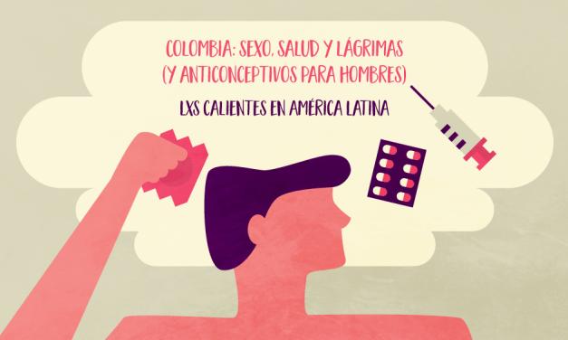 Colombia: sexo, salud y lágrimas (y anticonceptivos para hombres)