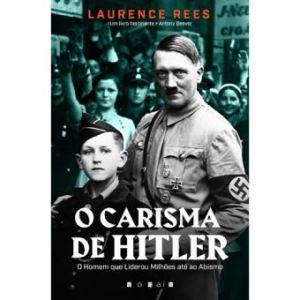 O Carisma de Hitler – O homem que liderou milhões até ao abismo