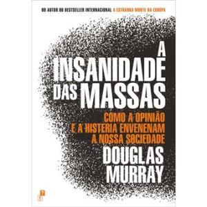 A Insanidade das Massas – Como a opinião e a histeria envenenam a nossa sociedade