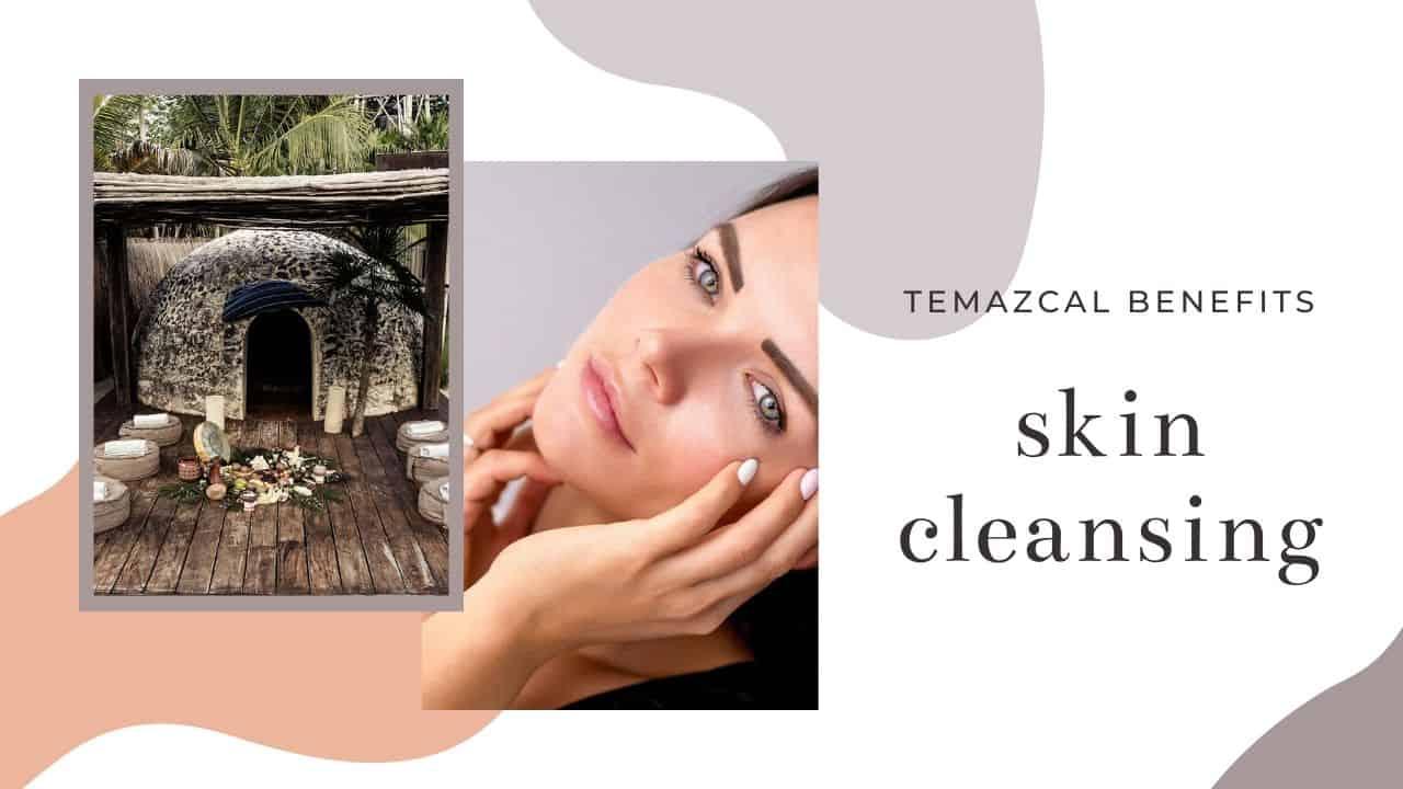 temazcal skin cleansing