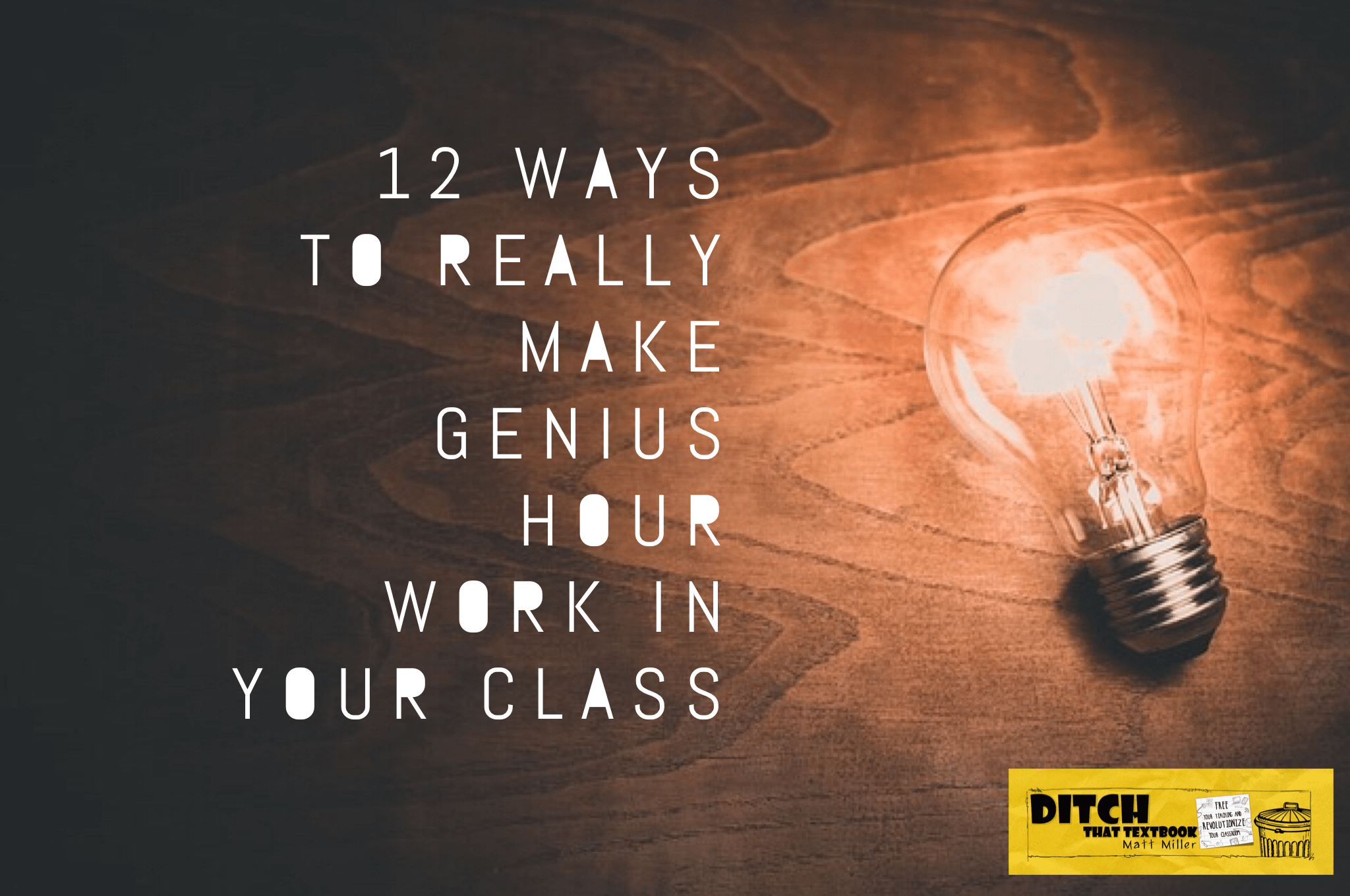 12 Ways To Really Make Genius Hour Work In Your Class