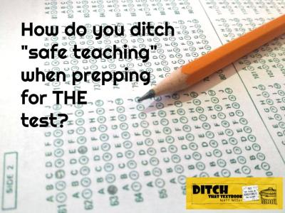 How do you ditch -safe teaching- when prepping for THE test-