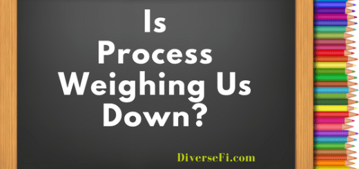 Is Process Weighing Us Down?