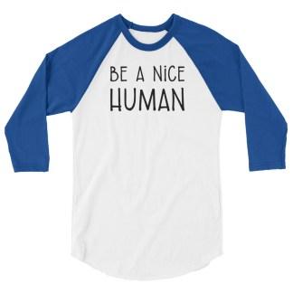 Be a Nice Human 3/4 sleeve shirt