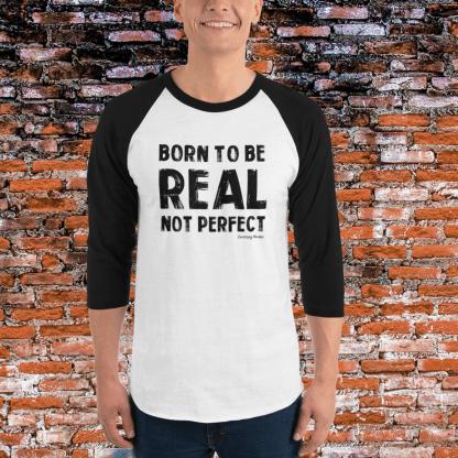 Born To Be Real Not Perfect 3/4 sleeve raglan shirt