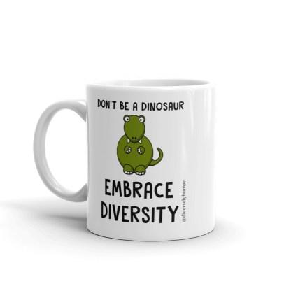 Don't be a Dinosaur. Embrace Diversity Coffee Mug