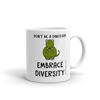 Don't be a Dinosaur. Embrace Diversity Coffee Mug