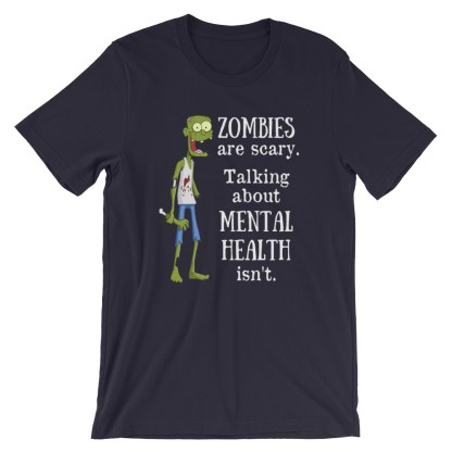 Zombies are scary mental health shirt navy