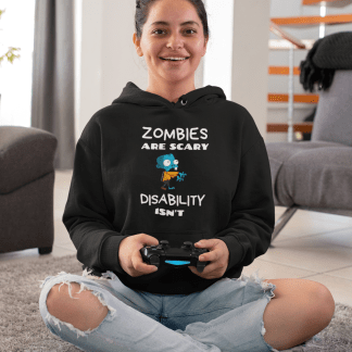 Zombies are Scary. Disability Isn't – Black Hoodie