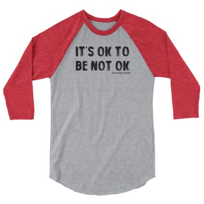 It's OK to be not OK 3/4 sleeve shirt