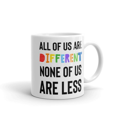 All of us are different. None of us are less Coffee Mug