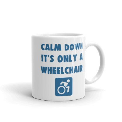calm down it's only a wheelchair mug handle right