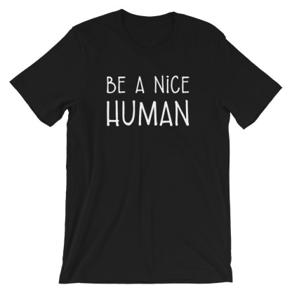 Be a Nice Human T-Shirt