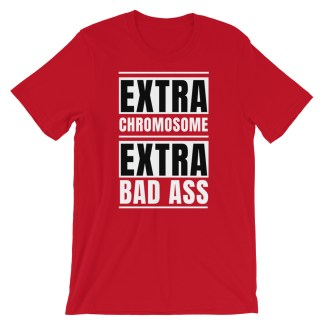 Extra Chromosome. Extra Bad Ass T-Shirt