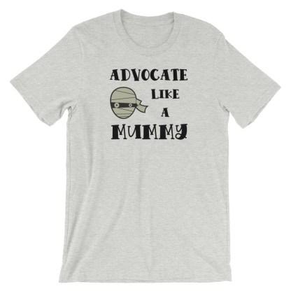 Advocate like a Mummy T-Shirt