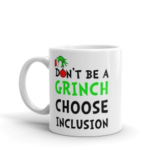 Don't be a GRINCH choose inclusion Mug
