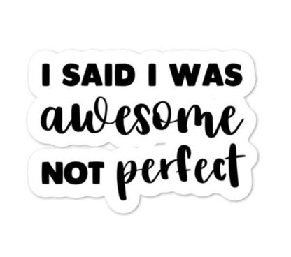 I said I was awesome not perfect sticker