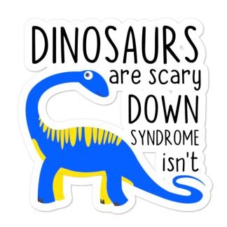 Dinosaurs are scary. Down Syndrome isn't sticker