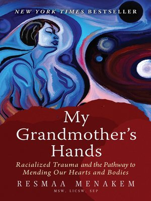 My Grandmother's Hands: Racialized Trauma and the Pathway to Mending Our Hearts and Bodies - The body is where our instincts reside and where we fight, flee, or freeze, and it endures the trauma inflicted by the ills that plague society. In this groundbreaking work, therapist Resmaa Menakem examines the damage caused by racism in America from the perspective of body-centered psychology.