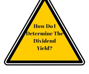 How Do I Determine The Dividend Yield