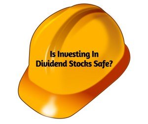 Is Investing In Dividend Stocks Safe