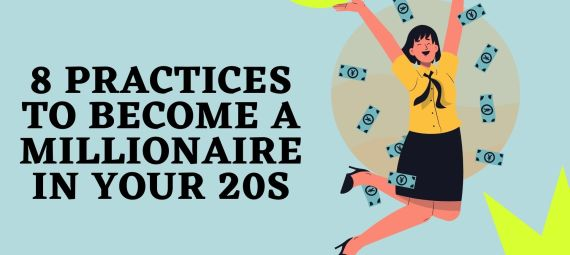 8 Practices to Become a millionaire in your 20s