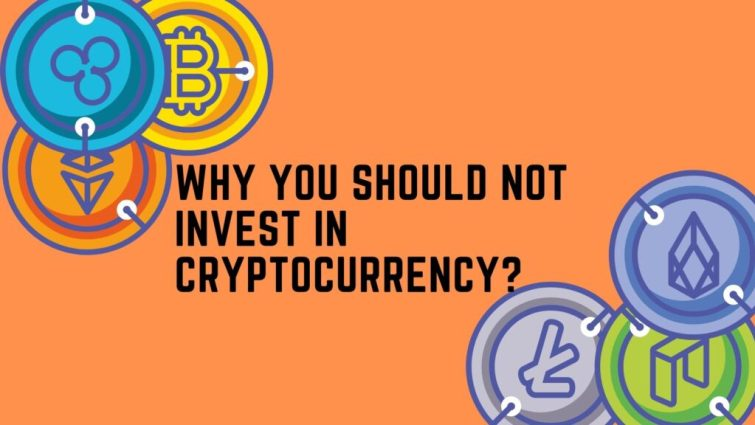 Why you should not invest in cryptocurrency?