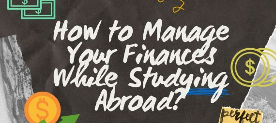 How to Manage Your Finances While Studying Abroad