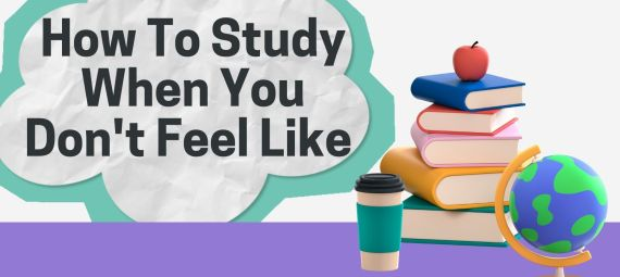 How To Study When You Don't Feel Like