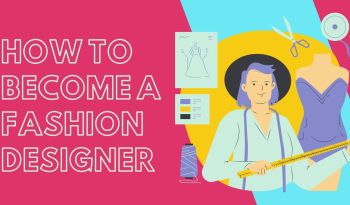 How To Become A Fashion Designer Career, Courses, Salary