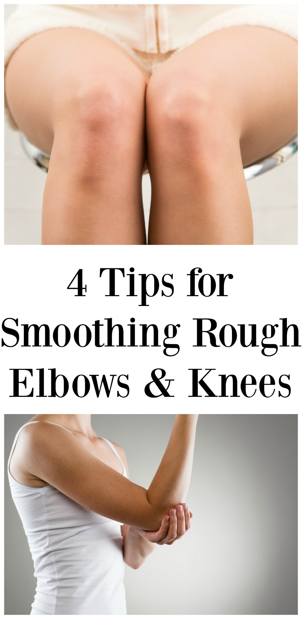 4 Tips for Smoothing Rough Elbows & Knees