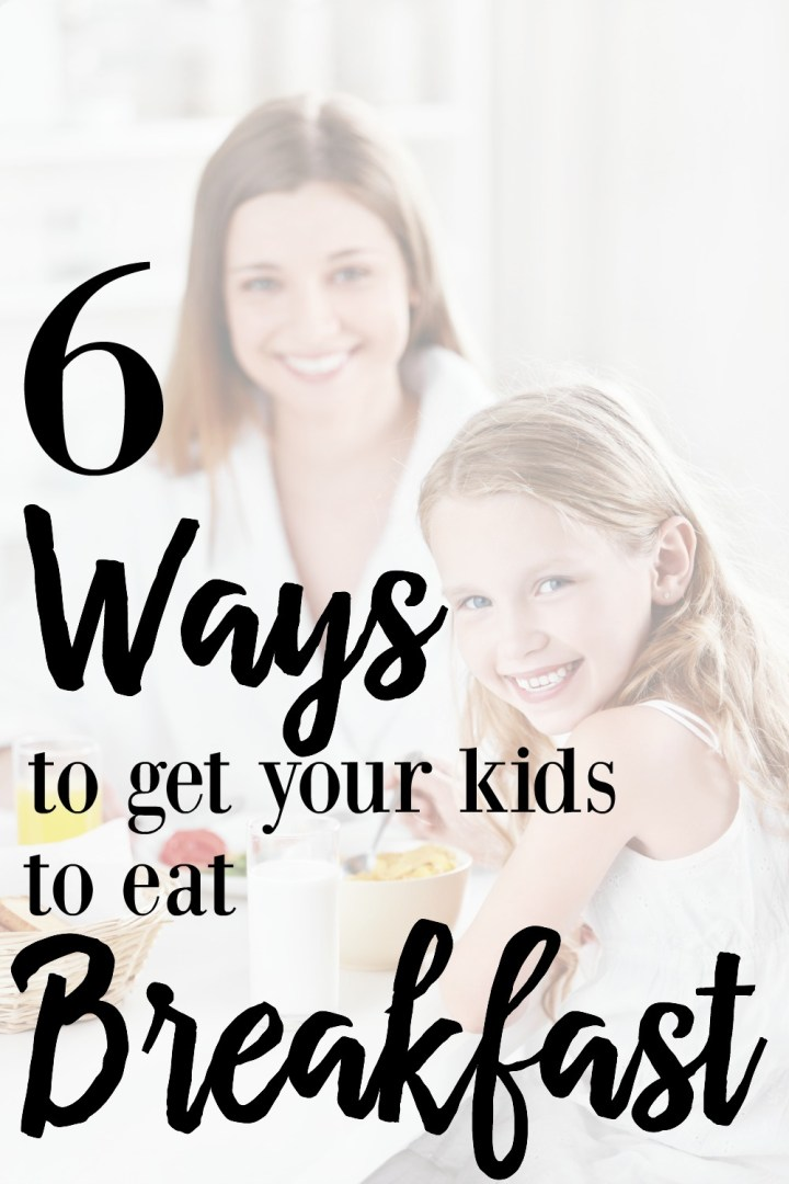 6 Ways to Get Your Kids to Eat Breakfast