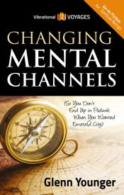 "Spiritual Books, ""Changing Mental Channels"" by Glenn Younger author, Vibrational Voyages Go-To Books for Spiritual Beings"
