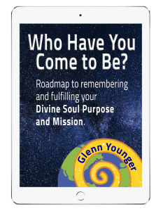 """Who have you come to be?"" Roadmap to remembering and fulfilling your Divine Soul Purpose and Mission. Gree EJournal opt in from Enlightertainment with Glenn Younger on DivineLightVibrations.com and Waymakers Academy; Spiritual Reawakening; Spiritual Transformation; Unconditional Love;meditation"