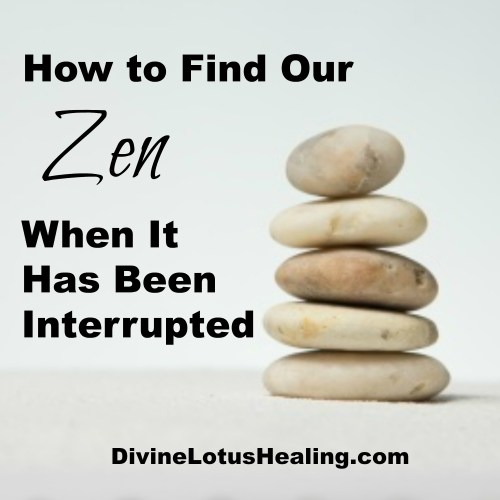 How to Find Our Zen When It Has Been Interrupted