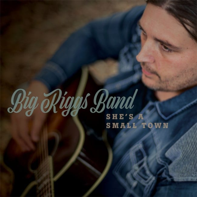 """Big Riggs Band """"She`s A Small Town"""" Impacting Radio"""