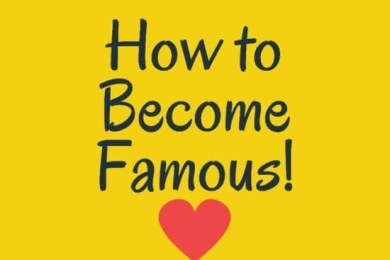 3 things to do immediately to become famous! 1