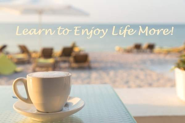 How to Enjoy Your Life Even More